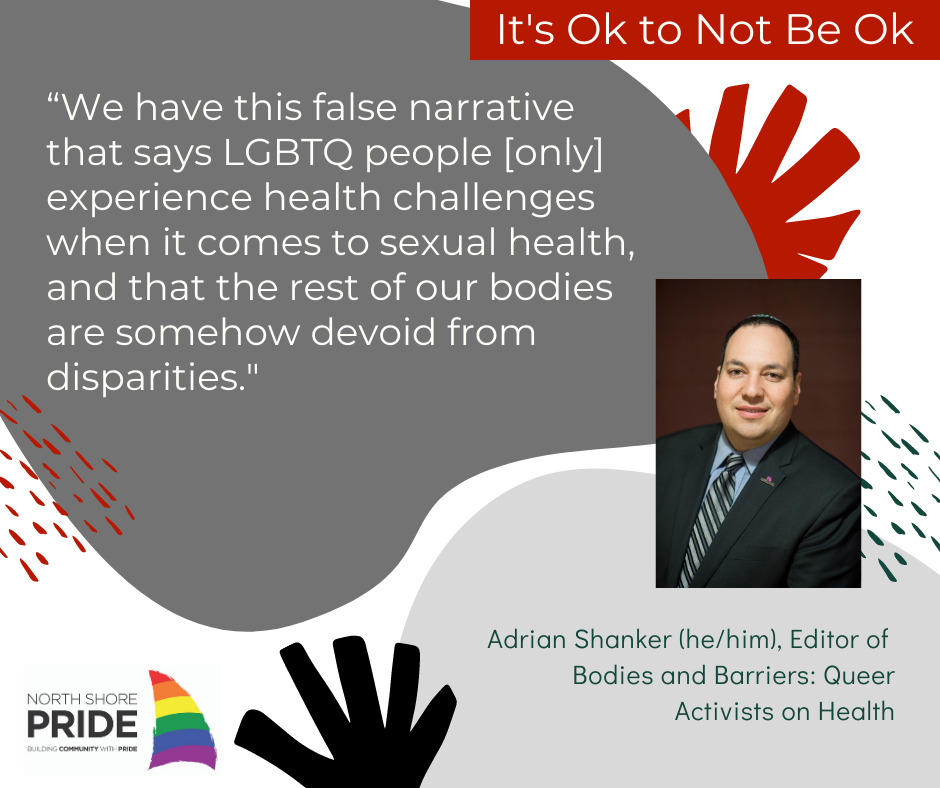 """""""We have this false narrative that says LGBTQ people experience health challenges when it comes to, you know, HIV or sexual health, and that the rest of our bodies are somehow devoid from disparities. But the truth is, that if you, if you're an LGBTQ person, and you have skin, then you experience challenges when it comes to dermatology. And if you have a heart, then there's that part. There's issues related to our whole bodies our whole lives,"""" Adrian Shanker, Editor of Bodies and Barriers: Queer Activists on Health"""