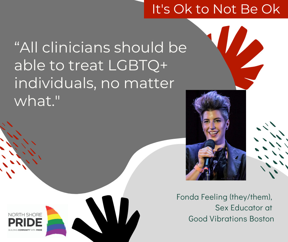 """""""All clinicians should be able to treat LGBT+ individuals no matter what,"""" said Fonda Feeling of Good Vibrations Boston. """"The fact is, we live in a world where that's not always reality. And people aren't always willing to do that. So it's really important to acknowledge the community aspect of community health, particularly in the queer communities, we have whisper networks, we have all of these amazing social connections that make it possible for us to get the social care as well as the health care that we need, and we deserve."""""""